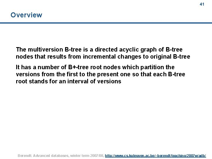 41 Overview The multiversion B-tree is a directed acyclic graph of B-tree nodes that