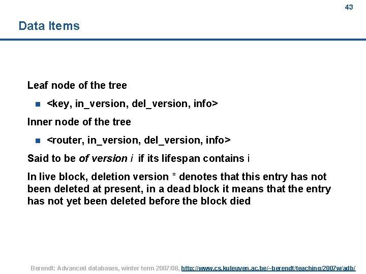 43 Data Items Leaf node of the tree n <key, in_version, del_version, info> Inner