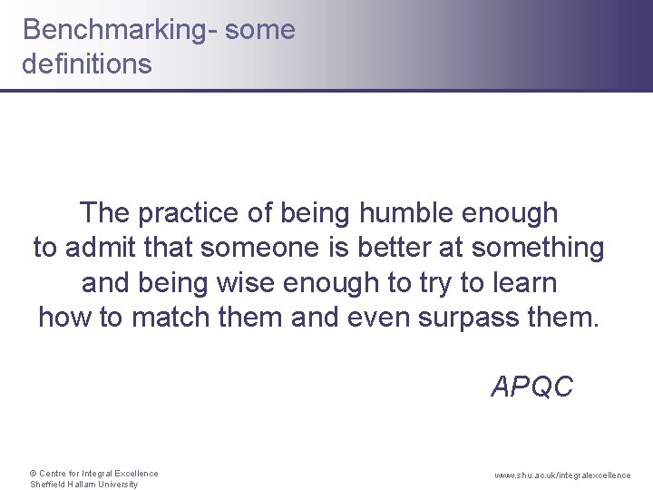Benchmarking- some definitions The practice of being humble enough to admit that someone is