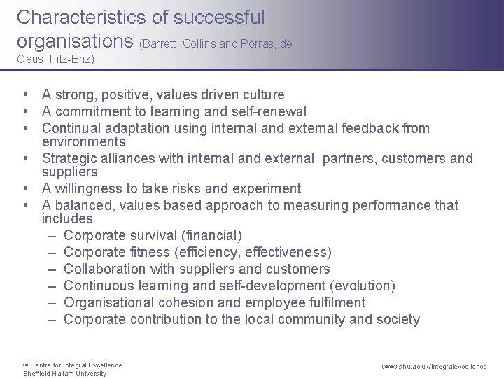 Characteristics of successful organisations (Barrett, Collins and Porras, de Geus, Fitz-Enz) • A strong,