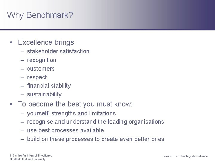 Why Benchmark? • Excellence brings: – – – stakeholder satisfaction recognition customers respect financial