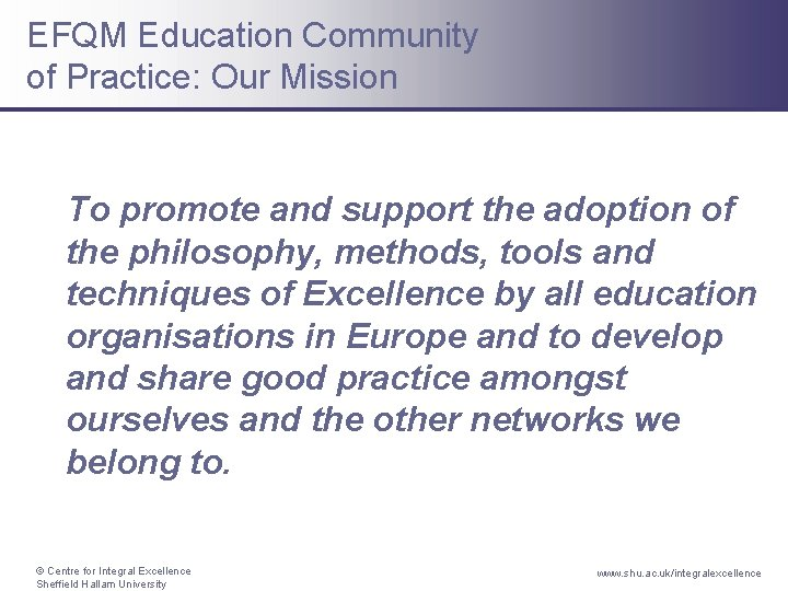 EFQM Education Community of Practice: Our Mission To promote and support the adoption of