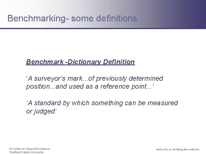Benchmarking- some definitions Benchmark -Dictionary Definition 'A surveyor's mark. . . of previously determined