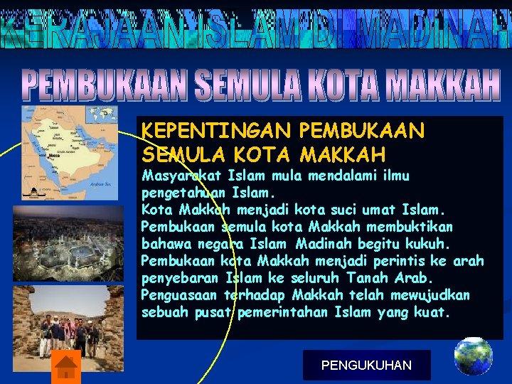 KEPENTINGAN PEMBUKAAN SEMULA KOTA MAKKAH Masyarakat Islam mula mendalami ilmu pengetahuan Islam. Kota Makkah