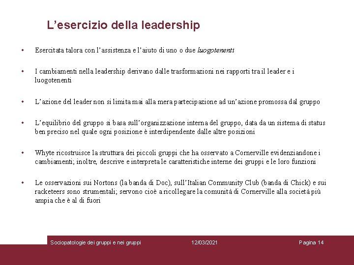 L'esercizio della leadership • Esercitata talora con l'assistenza e l'aiuto di uno o due
