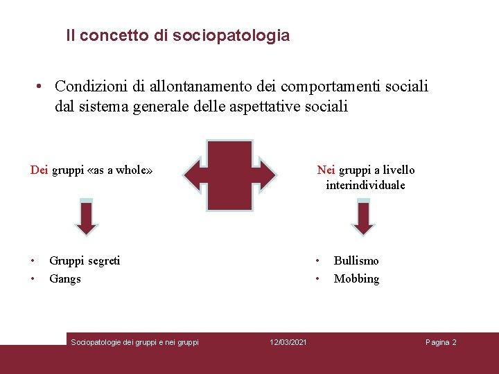 Il concetto di sociopatologia • Condizioni di allontanamento dei comportamenti sociali dal sistema generale
