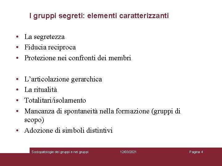 I gruppi segreti: elementi caratterizzanti • La segretezza • Fiducia reciproca • Protezione nei