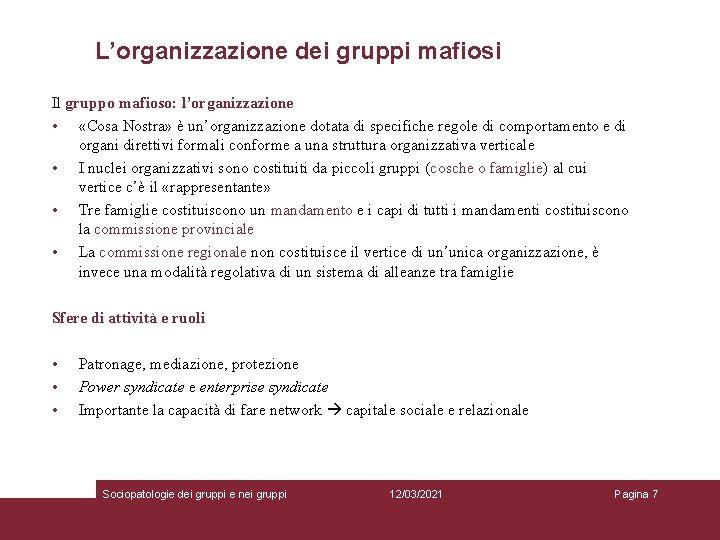 L'organizzazione dei gruppi mafiosi Il gruppo mafioso: l'organizzazione • «Cosa Nostra» è un'organizzazione dotata