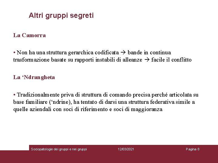 Altri gruppi segreti La Camorra • Non ha una struttura gerarchica codificata bande in