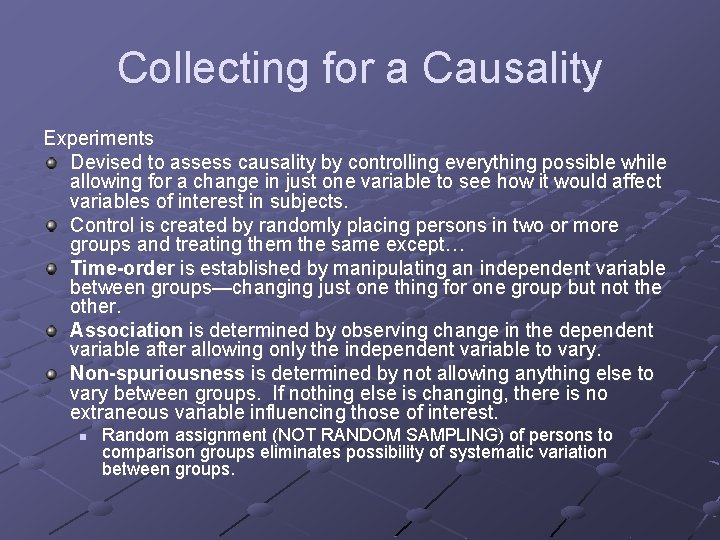 Collecting for a Causality Experiments Devised to assess causality by controlling everything possible while