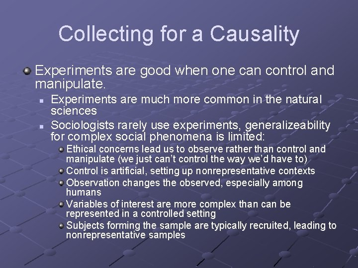 Collecting for a Causality Experiments are good when one can control and manipulate. n