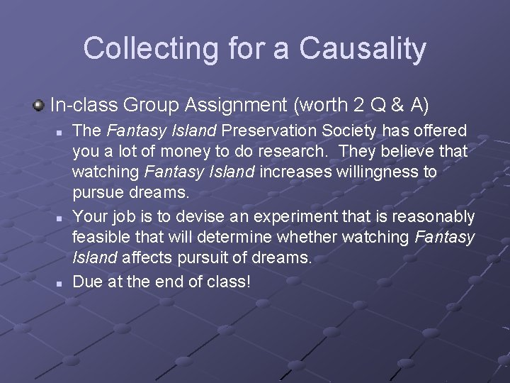 Collecting for a Causality In-class Group Assignment (worth 2 Q & A) n n