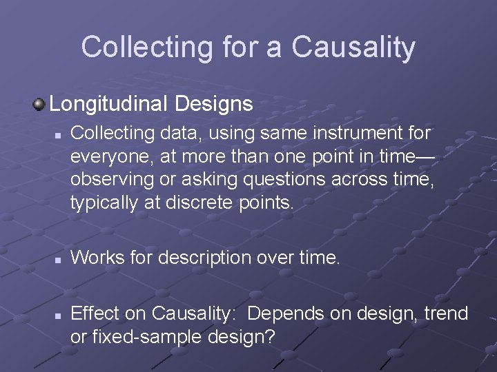 Collecting for a Causality Longitudinal Designs n n n Collecting data, using same instrument