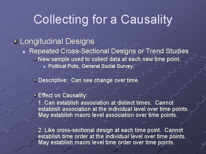 Collecting for a Causality Longitudinal Designs n Repeated Cross-Sectional Designs or Trend Studies New