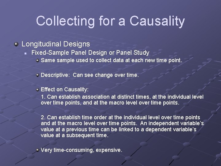 Collecting for a Causality Longitudinal Designs n Fixed-Sample Panel Design or Panel Study Same