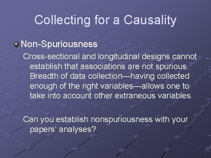Collecting for a Causality Non-Spuriousness Cross-sectional and longitudinal designs cannot establish that associations are