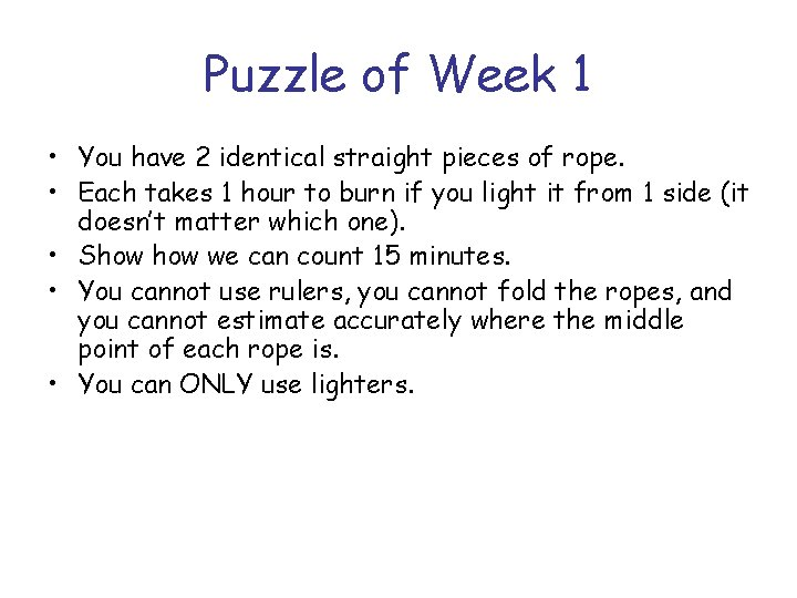 Puzzle of Week 1 • You have 2 identical straight pieces of rope. •