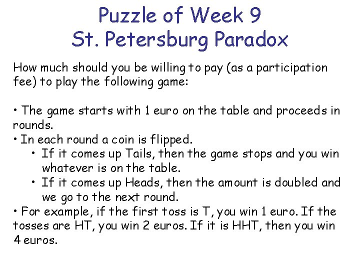 Puzzle of Week 9 St. Petersburg Paradox How much should you be willing to