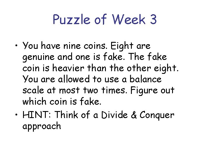Puzzle of Week 3 • You have nine coins. Eight are genuine and one