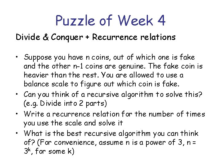 Puzzle of Week 4 Divide & Conquer + Recurrence relations • Suppose you have