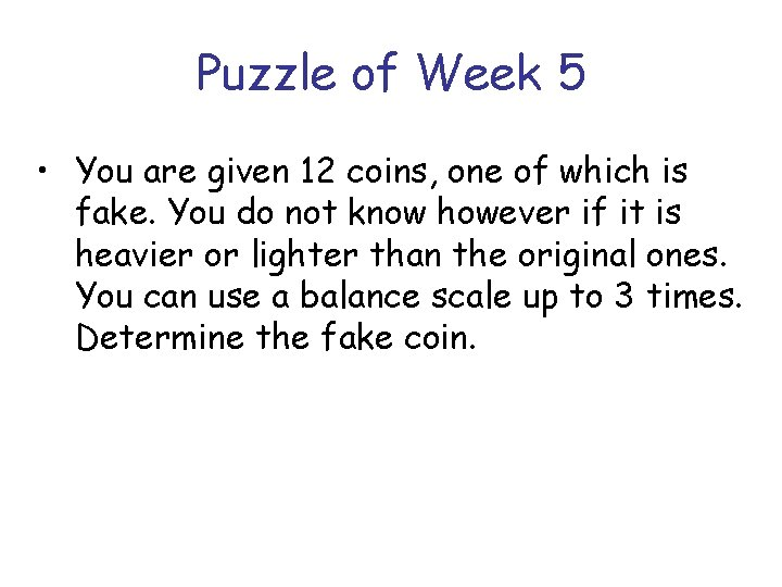 Puzzle of Week 5 • You are given 12 coins, one of which is