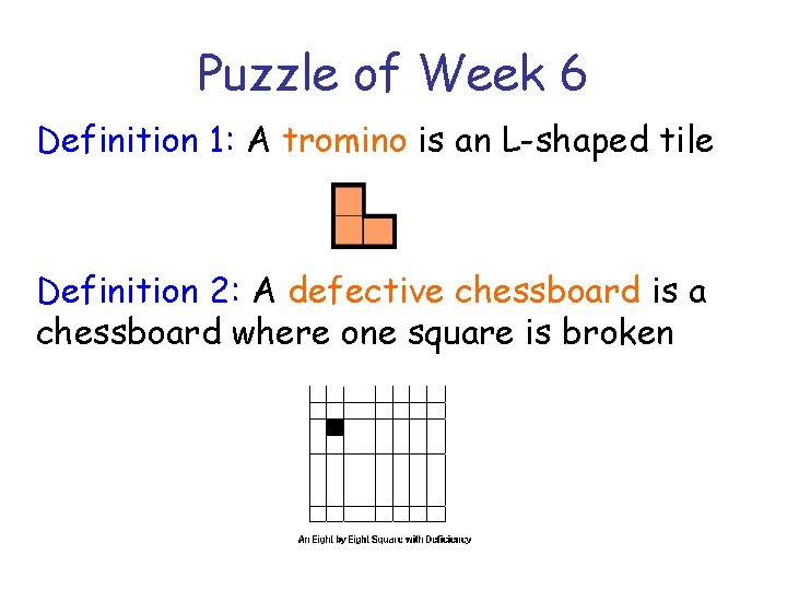 Puzzle of Week 6 Definition 1: A tromino is an L-shaped tile Definition 2: