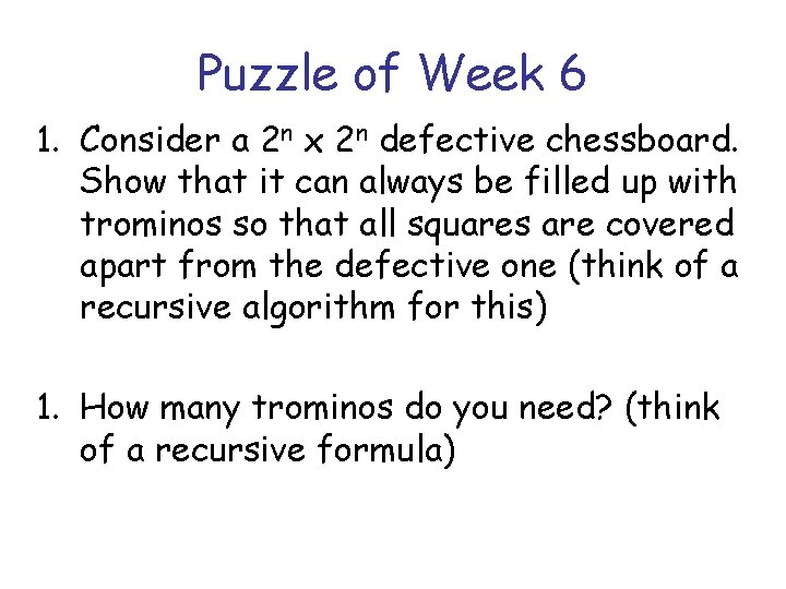 Puzzle of Week 6 1. Consider a 2 n x 2 n defective chessboard.