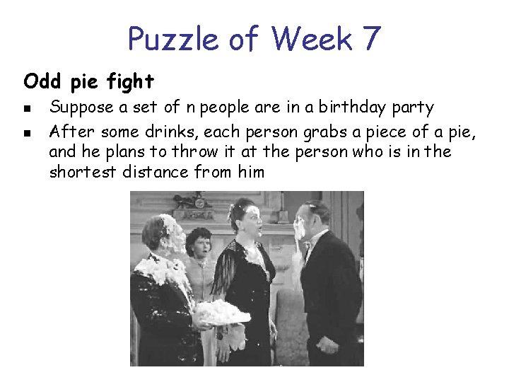 Puzzle of Week 7 Odd pie fight n n Suppose a set of n