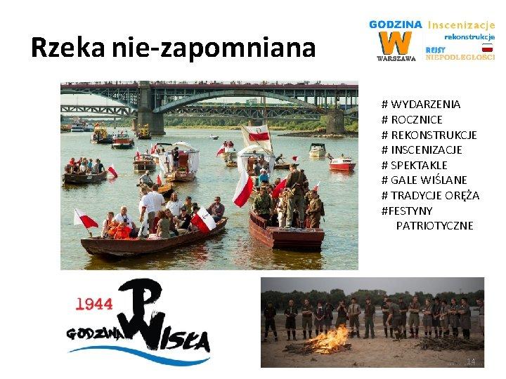 Rzeka nie-zapomniana # WYDARZENIA # ROCZNICE # REKONSTRUKCJE # INSCENIZACJE # SPEKTAKLE # GALE