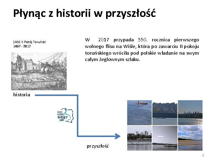 Płynąc z historii w przyszłość 1466 II Pokój Toruński 1467 - 2017 W 2017