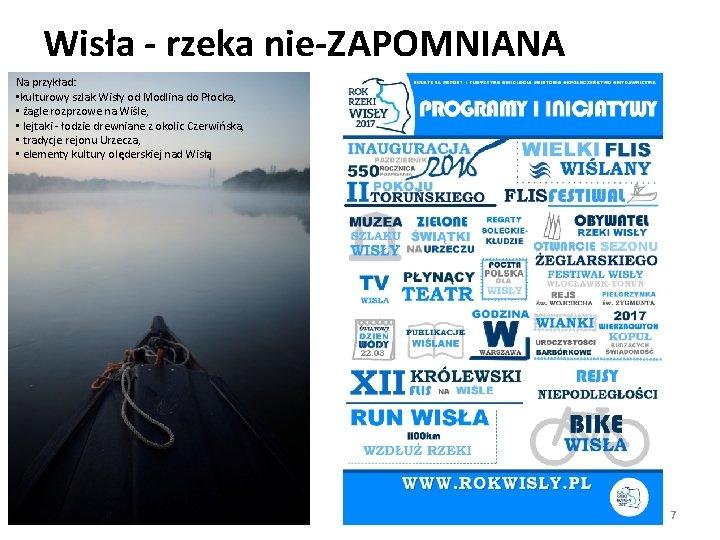 Wisła - rzeka nie-ZAPOMNIANA Na przykład: • kulturowy szlak Wisły od Modlina do Płocka,