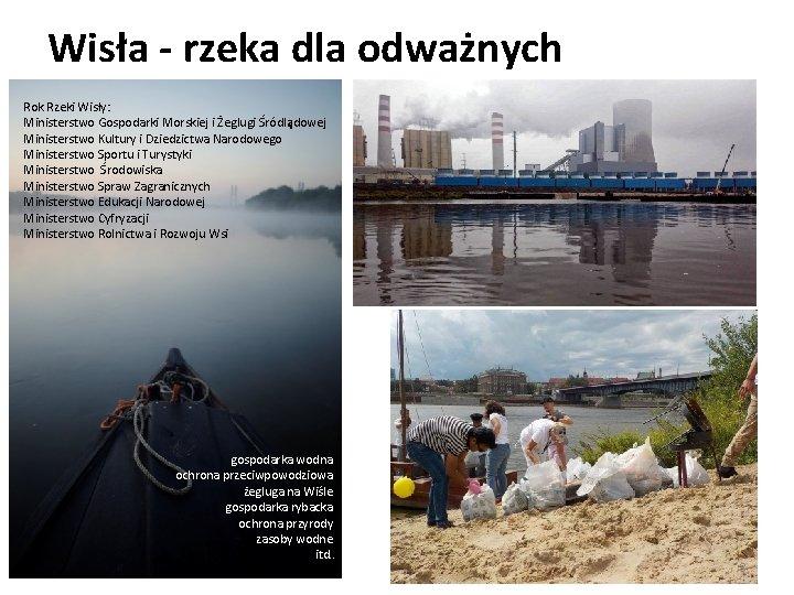 Wisła - rzeka dla odważnych Rok Rzeki Wisły: Ministerstwo Gospodarki Morskiej i Żeglugi Śródlądowej