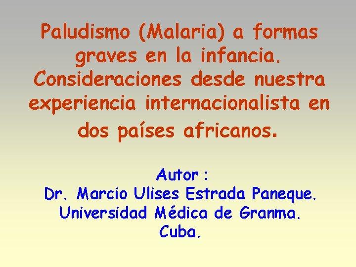 Paludismo (Malaria) a formas graves en la infancia. Consideraciones desde nuestra experiencia internacionalista en