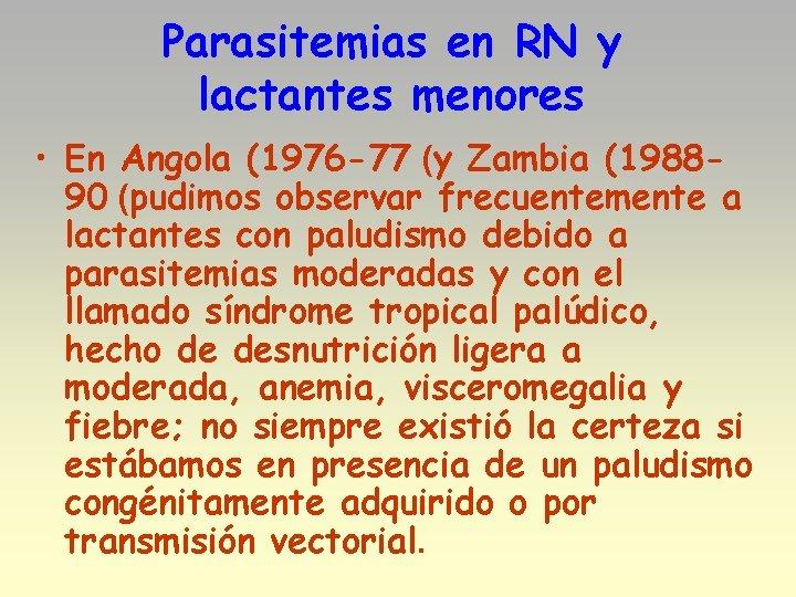 Parasitemias en RN y lactantes menores • En Angola (1976 -77 (y Zambia (198890