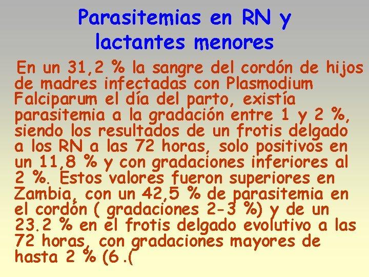 Parasitemias en RN y lactantes menores En un 31, 2 % la sangre del