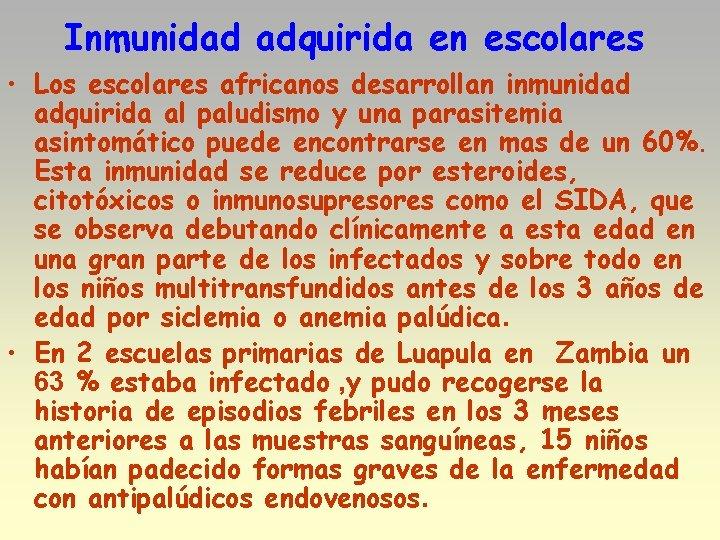 Inmunidad adquirida en escolares • Los escolares africanos desarrollan inmunidad adquirida al paludismo y