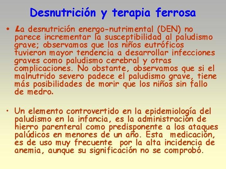 Desnutrición y terapia ferrosa • La desnutrición energo-nutrimental (DEN) no parece incrementar la susceptibilidad