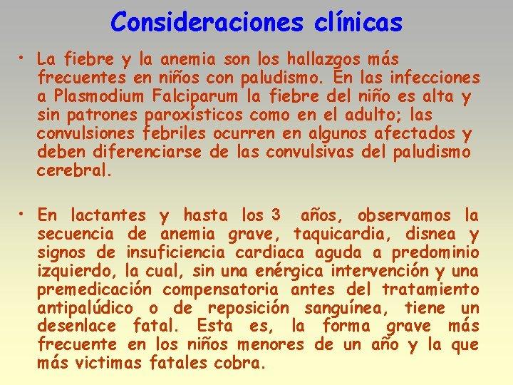 Consideraciones clínicas • La fiebre y la anemia son los hallazgos más frecuentes en