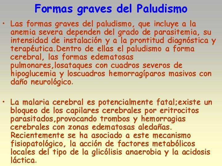 Formas graves del Paludismo • Las formas graves del paludismo, que incluye a la
