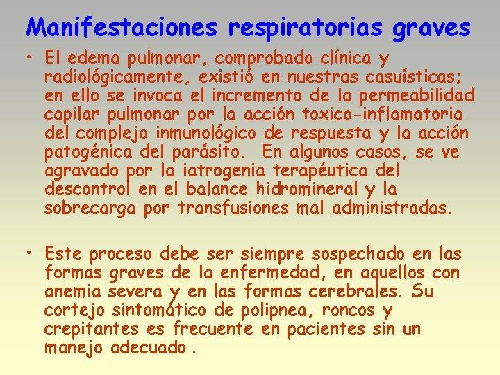 Manifestaciones respiratorias graves • El edema pulmonar, comprobado clínica y radiológicamente, existió en nuestras