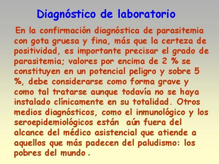 Diagnóstico de laboratorio En la confirmación diagnóstica de parasitemia con gota gruesa y fina,