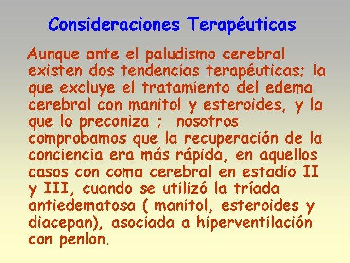 Consideraciones Terapéuticas Aunque ante el paludismo cerebral existen dos tendencias terapéuticas; la que excluye