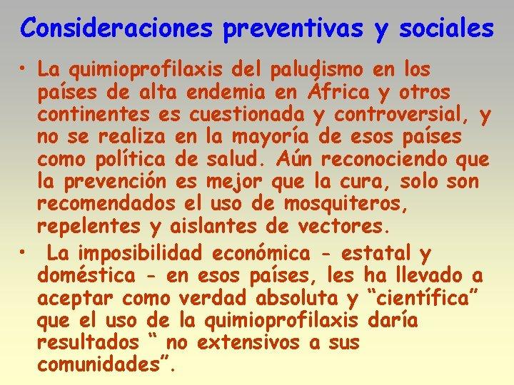 Consideraciones preventivas y sociales • La quimioprofilaxis del paludismo en los países de alta