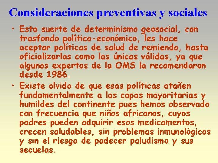 Consideraciones preventivas y sociales • Esta suerte de determinismo geosocial, con trasfondo político-económico, les