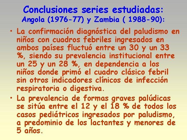 Conclusiones series estudiadas: Angola (1976 -77) y Zambia ( 1988 -90): • La confirmación