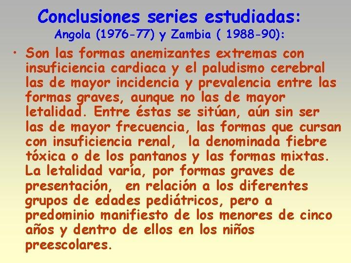Conclusiones series estudiadas: Angola (1976 -77) y Zambia ( 1988 -90): • Son las