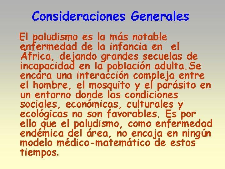 Consideraciones Generales El paludismo es la más notable enfermedad de la infancia en el