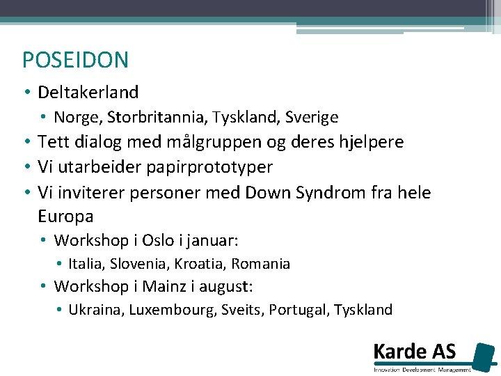POSEIDON • Deltakerland • Norge, Storbritannia, Tyskland, Sverige • Tett dialog med målgruppen og