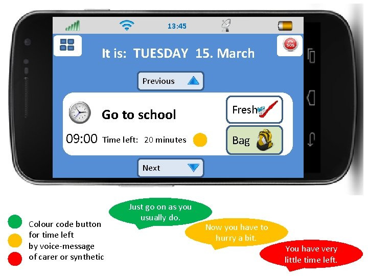 13: 45 It is: TUESDAY 15. March Previous 09: 00 Go to school Fresh