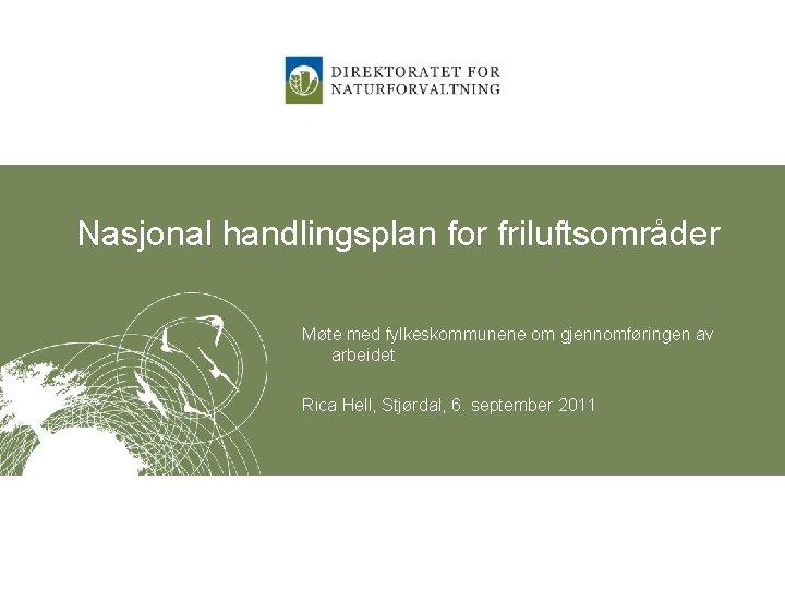 Nasjonal handlingsplan for friluftsområder Møte med fylkeskommunene om gjennomføringen av arbeidet Rica Hell, Stjørdal,